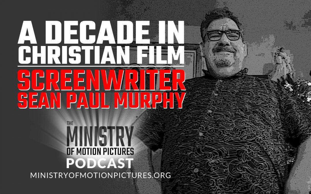 A Decade in Christian Film – Screenwriter Sean Paul Murphy