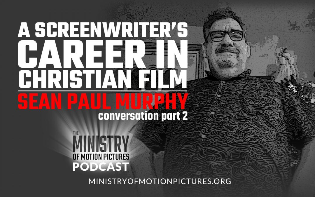 A Screenwriter's Career in Christian Film: Sean Paul Murphy