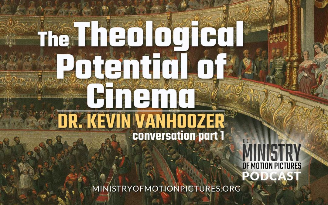 The Theological Potential of the Cinema with Dr. Kevin Vanhoozer