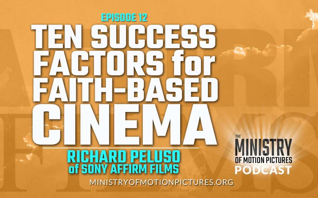 Ten Success Factors for Faith-based Cinema with Rich Peluso of Affirm