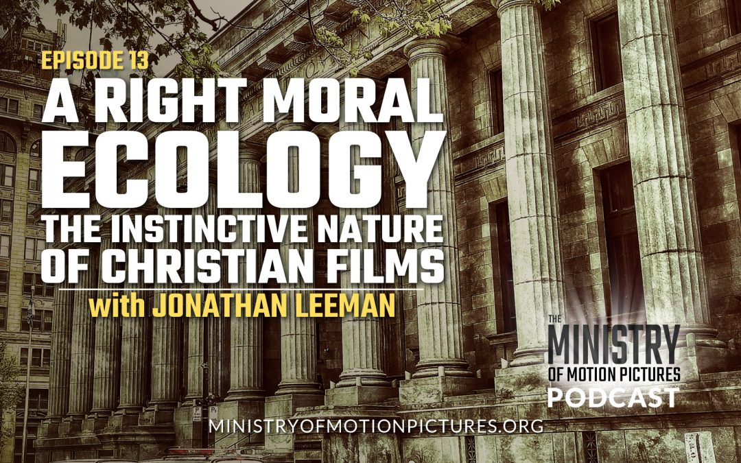A Right Moral Ecology; The Instinctive Nature of Christian Films with Jonathan Leeman