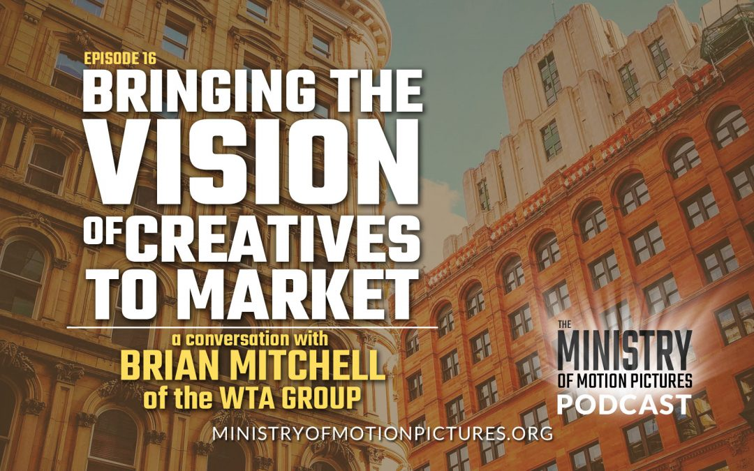 Bringing the Vision of Creatives to Market with Brian Mitchell of WTA Group