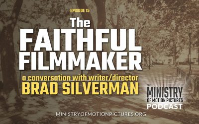 The Faithful Filmmaker with Brad Silverman Part 2