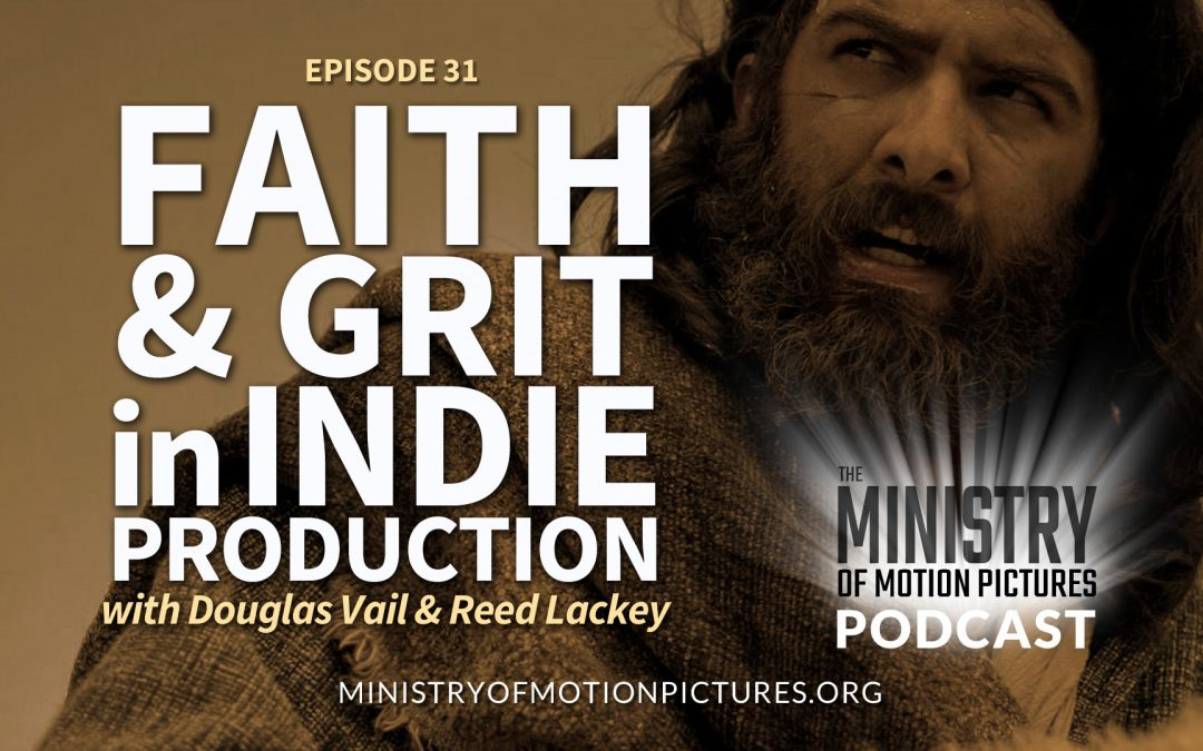 Faith & Grit in Indie Production with Douglas James Vail and Reed Lackey