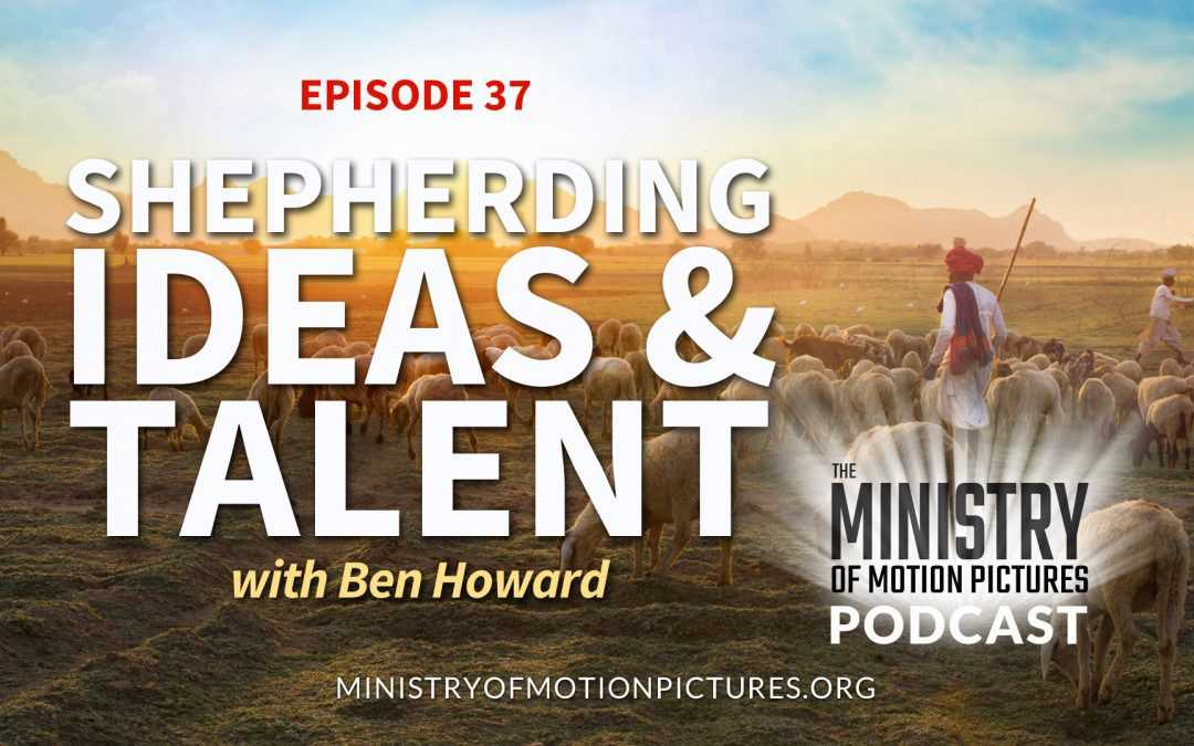 Shepherding Ideas & Talent with Ben Howard