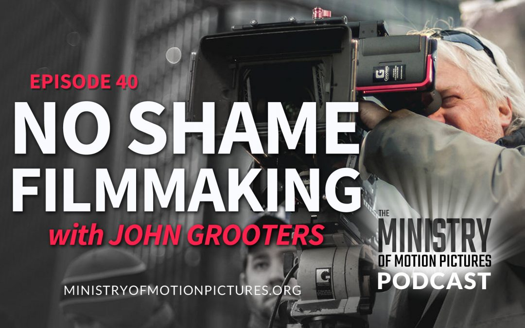 No Shame Filmmaking with John Grooters