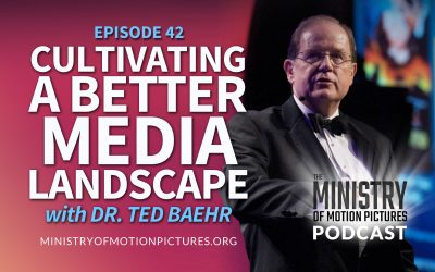 Cultivating a Better Media Landscape with Dr. Ted Baehr