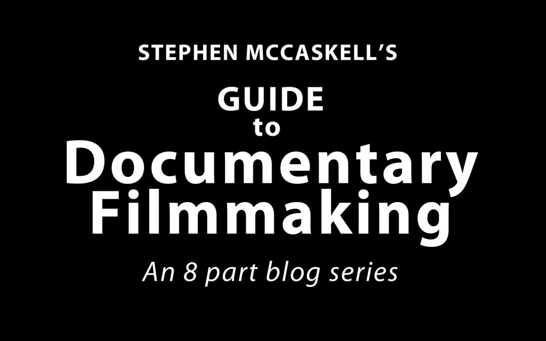 Stephen McCaskell's Guide to Documentary Filmmaking