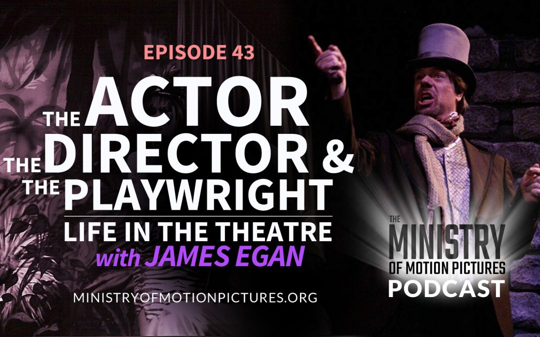 The Actor, The Director, The Playwright; Life in the Theater with James Egan