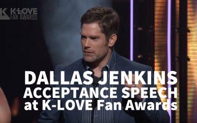 Dallas Jenkins Acceptance Speech at K-LOVE Fan Awards