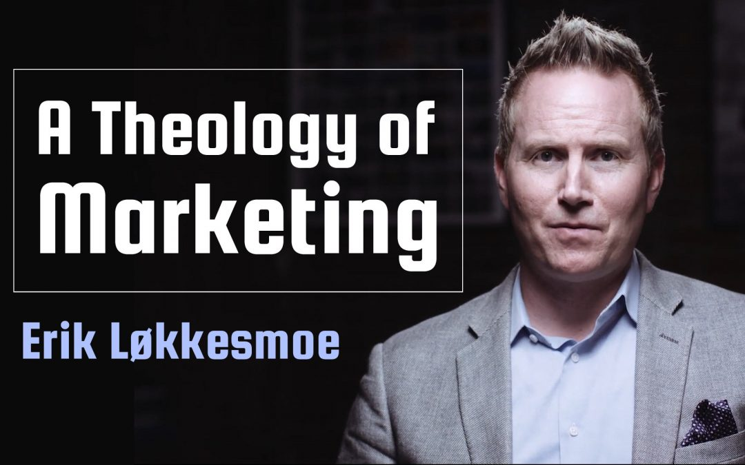 Eric Løkkesmoe on a Theology of Marketing