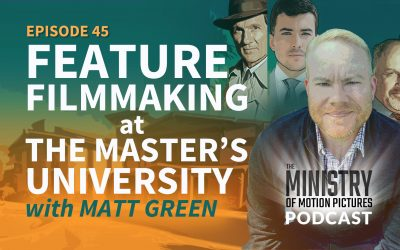 Feature Filmmaking at The Master's University with Matt Green
